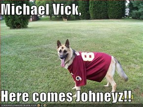 Michael Vick,  Here comes Johneyz!!