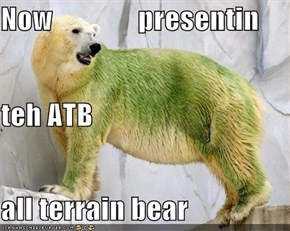Now               presentin teh ATB all terrain bear