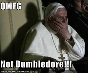 OMFG  Not Dumbledore!!!