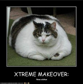 XTREME MAKEOVER: