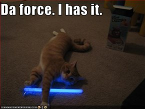 Da force. I has it.