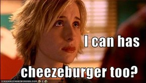 I can has cheezeburger too?