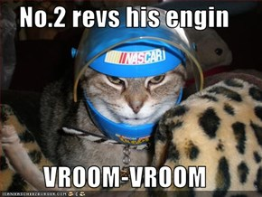 No.2 revs his engin  VROOM-VROOM