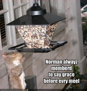 Norman alwayz memberd to say grace before evry meel