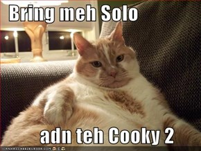 Bring meh Solo        adn teh Cooky 2