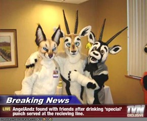 Breaking News - AngelAndz found with friends after drinking 'special' punch served at the recieving line.