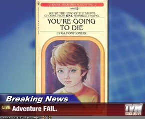 Breaking News - Adventure FAIL.