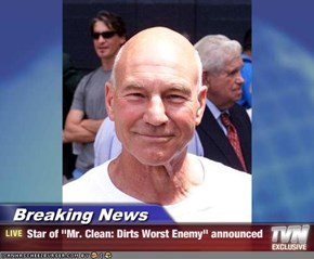 "Breaking News - Star of ""Mr. Clean: Dirts Worst Enemy"" announced"