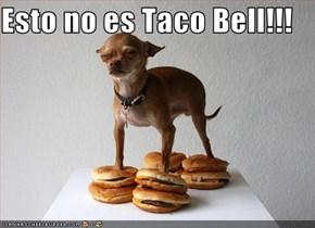 Esto no es Taco Bell!!!