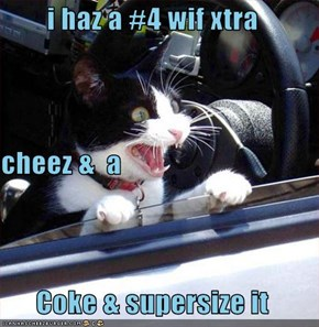 i haz a #4 wif xtra cheez &  a Coke & supersize it