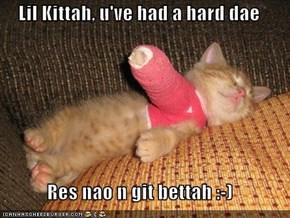 Lil Kittah, u've had a hard dae  Res nao n git bettah :-)