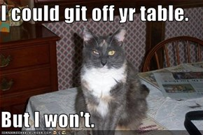I could git off yr table.  But I won't.