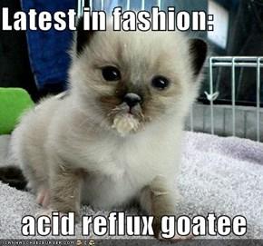 Latest in fashion:  acid reflux goatee