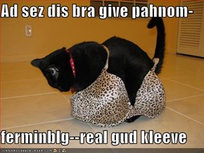 Ad sez dis bra give pahnom-  ferminblg--real gud kleeve