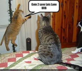 Goin 2 save Lois Lane BRB