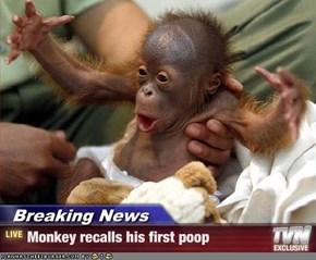 Breaking News - Monkey recalls his first poop