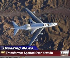 Breaking News - Transformer Spotted Over Nevada