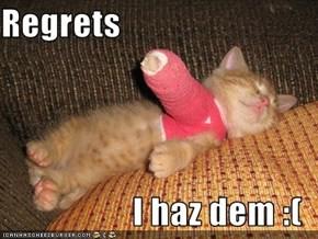 Regrets  I haz dem :(