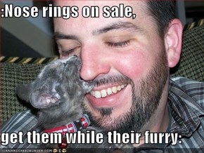 :Nose rings on sale,  get them while their furry: