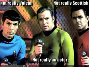 Not really Vulcan                        Not really Scottish                                       Not really an actor