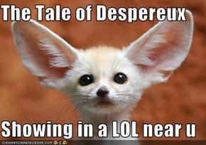 The Tale of Despereux  Showing in a LOL near u
