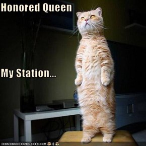 Honored Queen My Station...