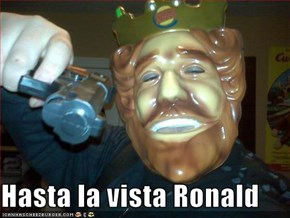 Hasta la vista Ronald
