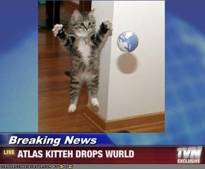 Breaking News - ATLAS KITTEH DROPS WURLD