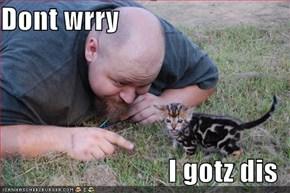 Dont wrry  I gotz dis