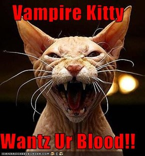 Vampire Kitty  Wantz Ur Blood!!
