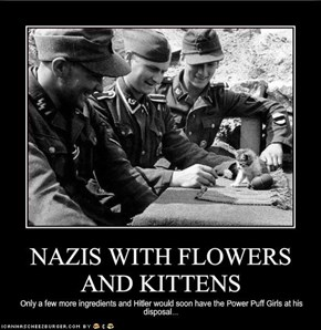 NAZIS WITH FLOWERS AND KITTENS