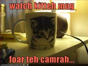 watch kitteh mug  foar teh camrah...