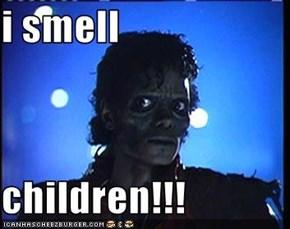 i smell  children!!!