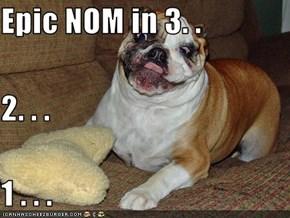 Epic NOM in 3. .  2. . .  1 . . .