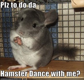 Plz to do da   Hamster Dance with me?