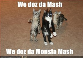 We doz da Mash  We doz da Monsta Mash