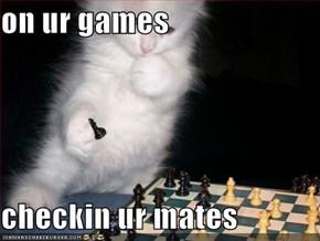 on ur games  checkin ur mates