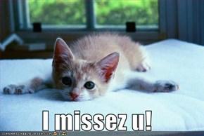 I missez u!