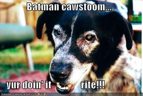 Batman cawstoom...     yur doin' it               rite!!!