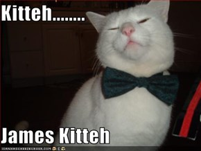 Kitteh........  James Kitteh