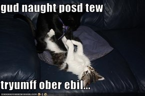 gud naught posd tew  tryumff ober ebil...