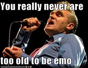You really never are  too old to be emo