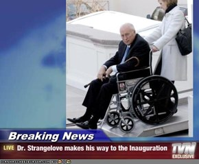 Breaking News - Dr. Strangelove makes his way to the Inauguration