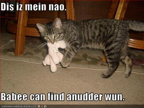 Dis iz mein nao.  Babee can find anudder wun.
