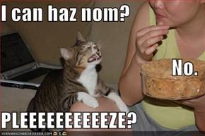 I can haz nom? No. PLEEEEEEEEEEZE?