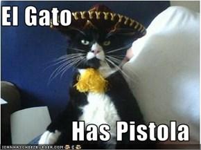 El Gato  Has Pistola