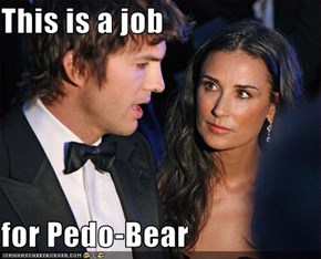This is a job  for Pedo-Bear