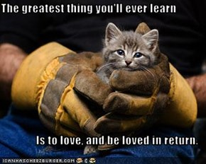 The greatest thing you'll ever learn  Is to love, and be loved in return.