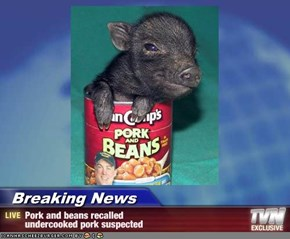 Breaking News - Pork and beans recalled  undercooked pork suspected