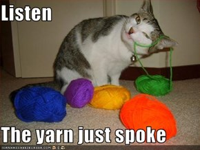 Listen  The yarn just spoke